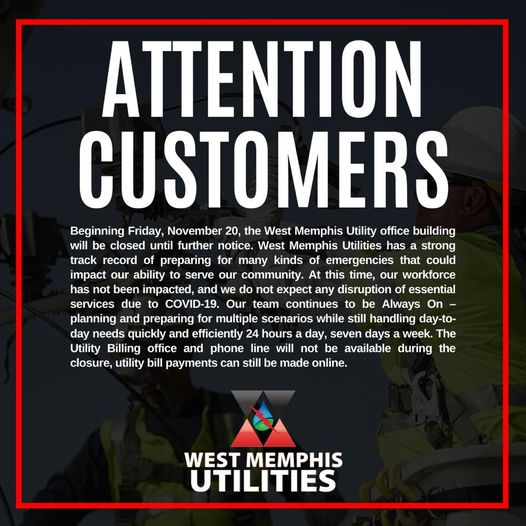 West Memphis Utility office will be closed until further notice.